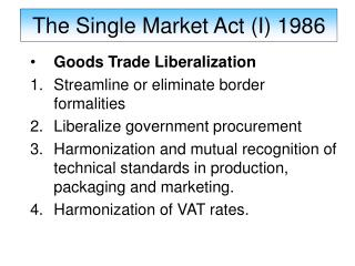 Goods Trade Liberalization Streamline or eliminate border formalities Liberalize government procurement Harmonization an