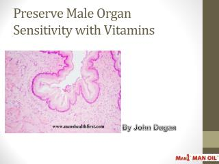 Preserve Male Organ Sensitivity with Vitamins