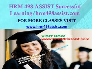 HRM 498 ASSIST Successful Learning/hrm498assist.com
