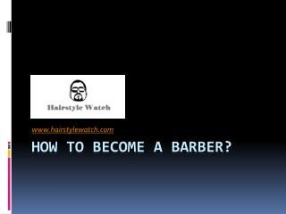 How to Become a Barber - www.hairstylewatch.com