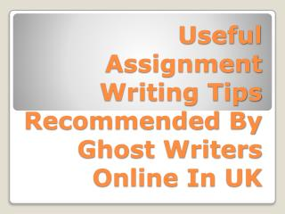 Useful Assignment Writing Tips Recommended By Ghost Writers Online In UK