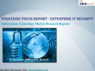 Global IT Security Enterprise Report with Strategic Focus: Aarkstore