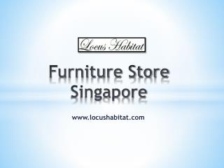 Furniture Store Singapore - www.locushabitat.com