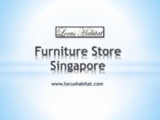 Furniture Store Singapore - www.locushabitat.com