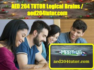 AED 204 TUTOR Logical Brains / aed204tutor.com