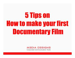 5 Tips on How to Make Your First Documentary Film