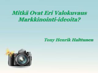 Mitä Erilaisia valokuvaus markkinointi-ideoita? | Tony Henrik Halttunen