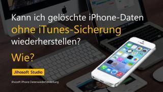 Kann ich gelöschte iPhone-Daten ohne iTunes-Sicherung wiederherstellen? Wie?