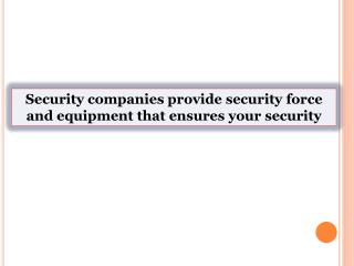 Security companies provide security force and equipment that ensures your security