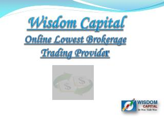 Online Lowest Brokerage Trading Provider - Wisdom Capital