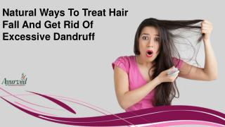 Natural Ways To Treat Hair Fall And Get Rid Of Excessive Dandruff