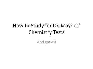 How to Study for Dr. Maynes  Chemistry Tests