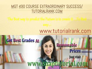 MGT 490(ASH) Course Extraordinary Success/ tutorialrank.com