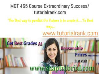 MGT 465 Course Extraordinary Success/ tutorialrank.com