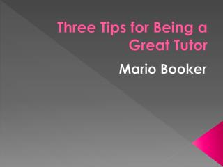 Mario Booker - Three Tips for Being a Great Tutor