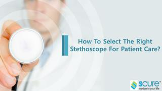 How to select the right stethoscope for patient care?