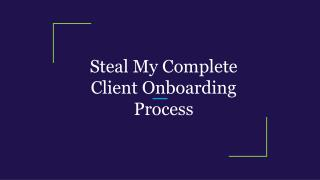 Steal My Complete Client Onboarding Process