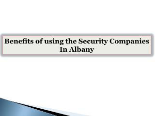 Benefits of using the Security Companies In Albany