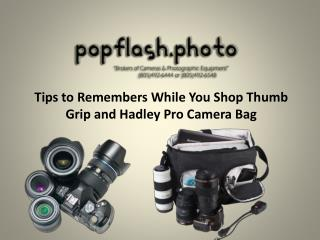 Tips to Remembers While You Shop Thumb Grip and Hadley Pro Camera Bag