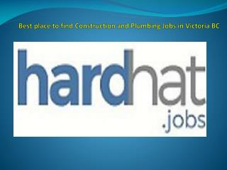 Best place to find Construction and Plumbing Jobs in Victoria BC
