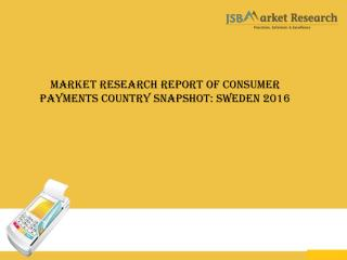 Market Research Report of Consumer Payments Country Snapshot: Sweden 2016