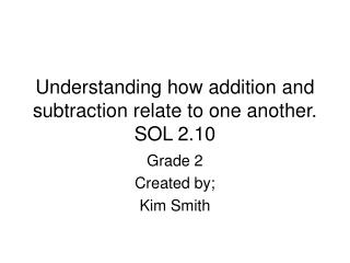 Understanding how addition and subtraction relate to one another. SOL 2.10