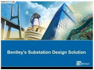 Bentley s Substation Design Solution