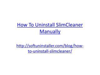 How to Uninstall SlimCleaner Manually