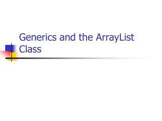 Generics and the ArrayList Class