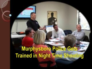 Murphysboro Police Gets Trained in Night Time Shooting