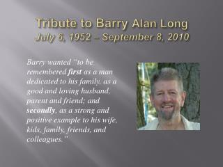 Tribute to Barry Alan Long July 6, 1952   September 8, 2010