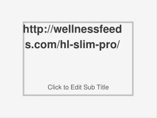 http://wellnessfeeds.com/hl-slim-pro/