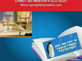 CPMGT 302 MENTOR Future Starts Here/cpmgt302mentor.com