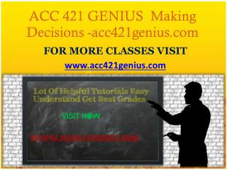 ACC 421 GENIUS  Making Decisions -acc421genius.com