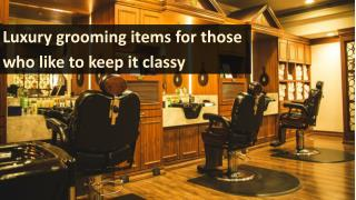 Luxury grooming items for those who like to keep it classy