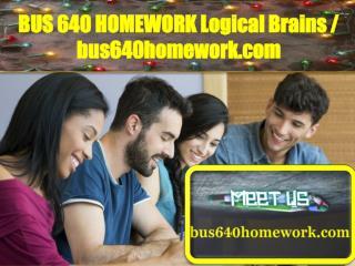 BUS 640 HOMEWORK Logical Brains / bus640homework.com