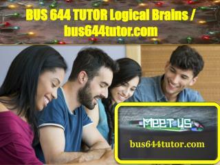 BUS 644 TUTOR Logical Brains / bus644tutor.com