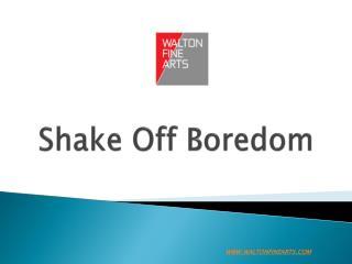 Shake Off Boredom