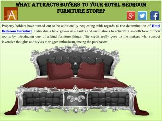 What Attracts Buyers to Your Hotel Bedroom Furniture Store?