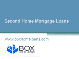 Second Home Mortgage Loans - www.boxhomeloans.com