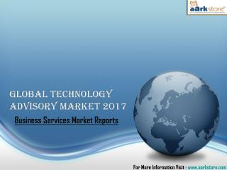 Global Technology Advisory Market 2017: Aarkstore