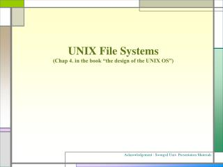 UNIX File Systems Chap 4. in the book  the design of the UNIX OS