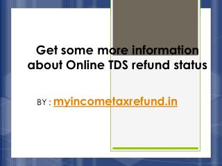 Get some more information about Online TDS refund status