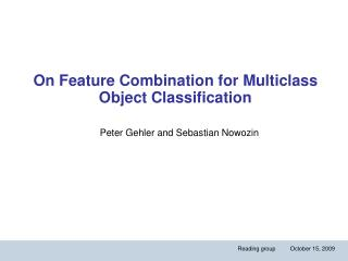 On Feature Combination for Multiclass Object Classification