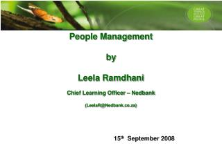 People Management  by   Leela Ramdhani  Chief Learning Officer   Nedbank  LeelaRNedbank.co.za