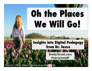 Oh The Places We'll Go! Digital Pedagogy Inspired by Dr. Seuss