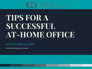 TIPS FOR A SUCCESSFUL AT-HOME OFFICE