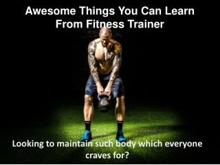 Cédric Lajoie JE - Awesome Things You Can Learn From Fitness Trainer