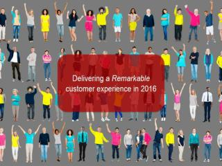 Delivering a Remarkable Customer Experience in 2016