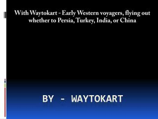 With Waytokart - Early Western voyagers, flying out whether to Persia, Turkey, India, or China